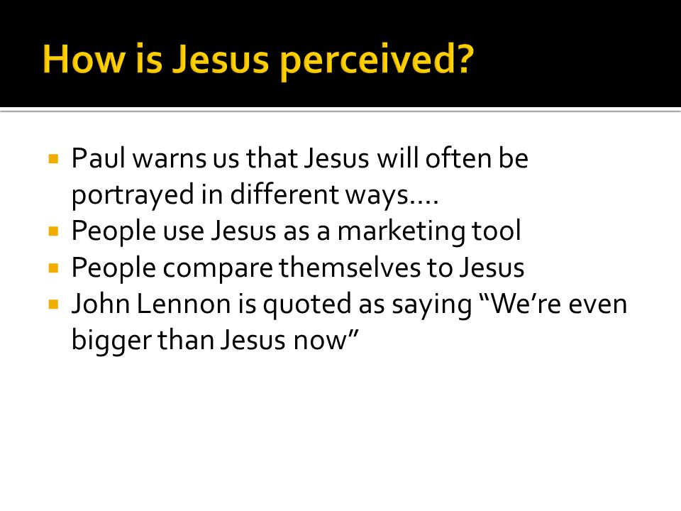 Paul warns us that Jesus will often be portrayed in different ways....