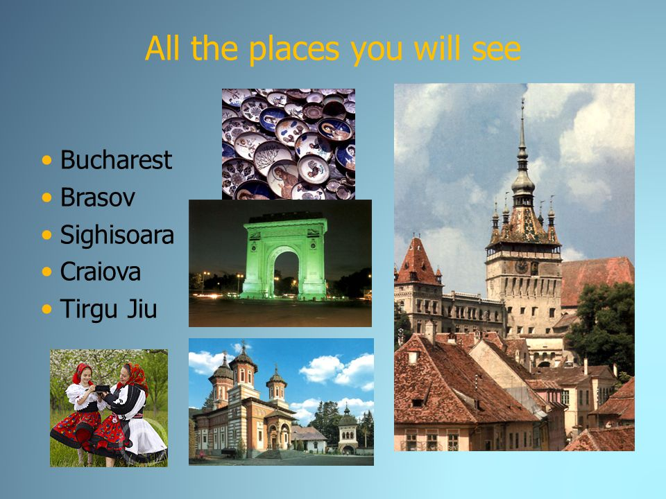 All the places you will see Bucharest Brasov Sighisoara Craiova Tirgu Jiu