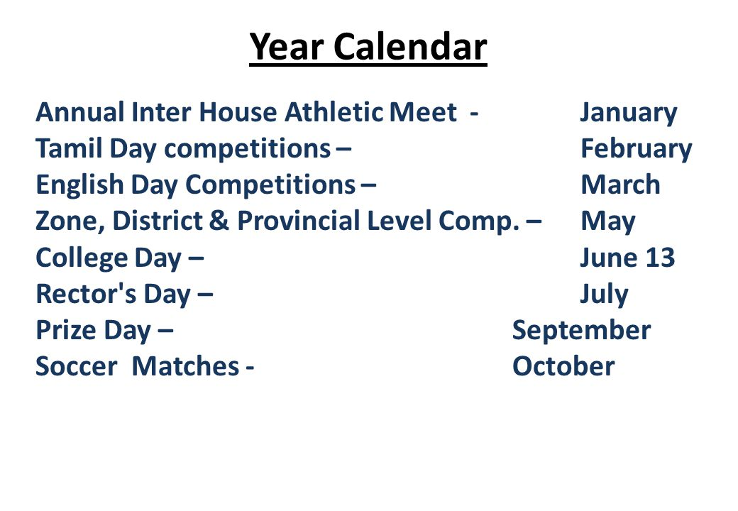 Year Calendar Annual Inter House Athletic Meet - January Tamil Day competitions – February English Day Competitions – March Zone, District & Provincial Level Comp.