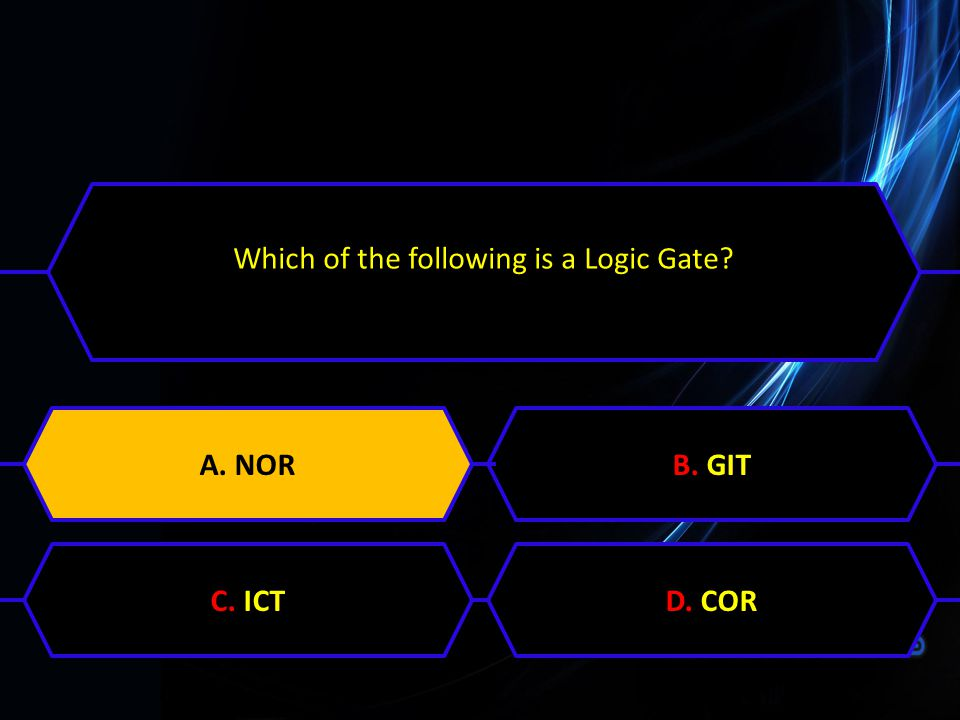 Which of the following is a Logic Gate? A. NORB. GITC. ICTD. CORA. NOR