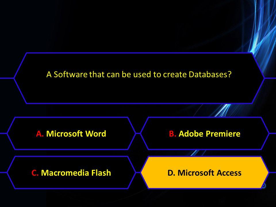 A Software that can be used to create Databases? A. Microsoft WordB. Adobe PremiereC. Macromedia FlashD. Microsoft Access