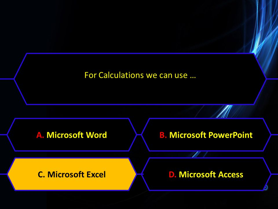 For Calculations we can use … A. Microsoft WordB. Microsoft PowerPointC. Microsoft ExcelD. Microsoft AccessC. Microsoft Excel