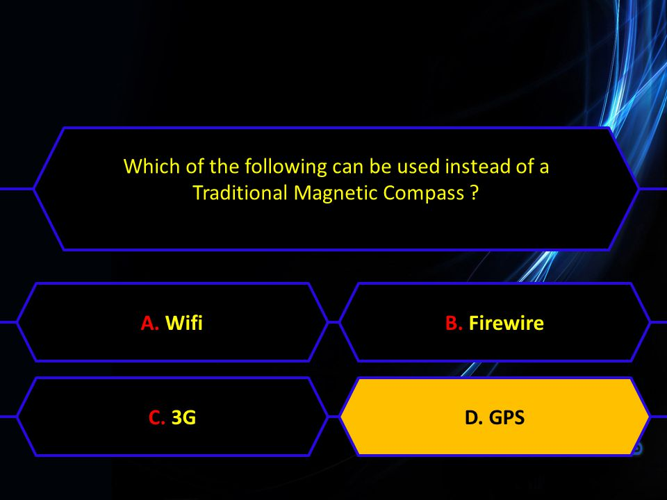 Which of the following can be used instead of a Traditional Magnetic Compass ? A. WifiB. FirewireC. 3GD. GPS