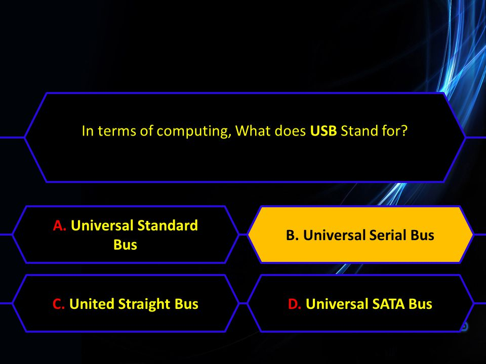 In terms of computing, What does USB Stand for? A. Universal Standard Bus B. Universal Serial BusC. United Straight BusD. Universal SATA BusB. Univers