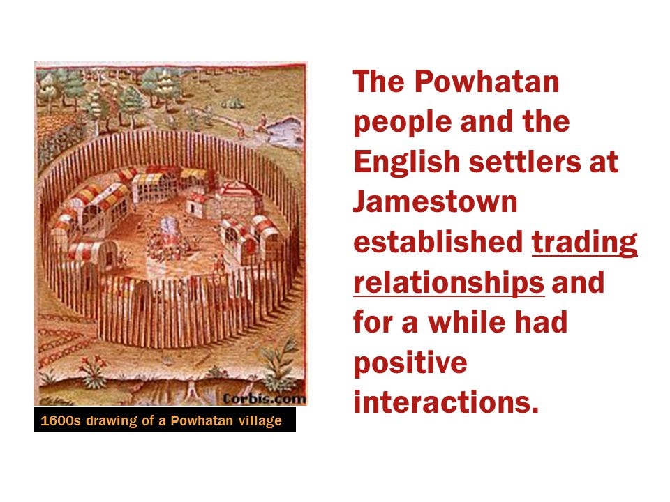 The Powhatan people and the English settlers at Jamestown established trading relationships and for a while had positive interactions. 1600s drawing o