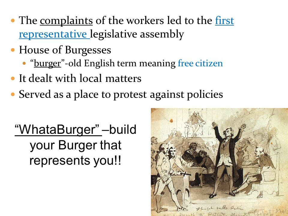 The complaints of the workers led to the first representative legislative assembly House of Burgesses burger-old English term meaning free citizen It
