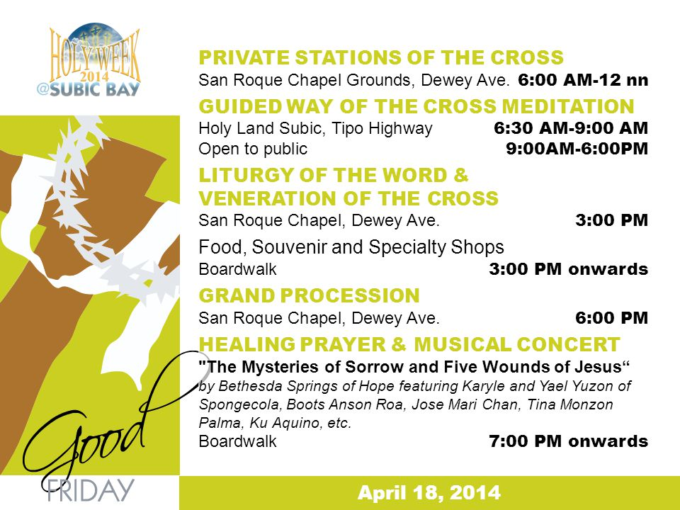 April 18, 2014 PRIVATE STATIONS OF THE CROSS San Roque Chapel Grounds, Dewey Ave. 6:00 AM-12 nn GUIDED WAY OF THE CROSS MEDITATION Holy Land Subic, Ti