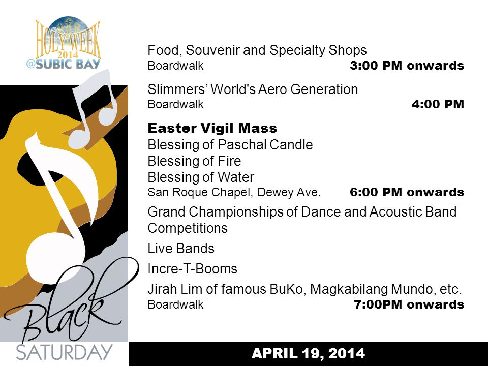 Food, Souvenir and Specialty Shops Boardwalk 3:00 PM onwards Slimmers World's Aero Generation Boardwalk 4:00 PM Easter Vigil Mass Blessing of Paschal