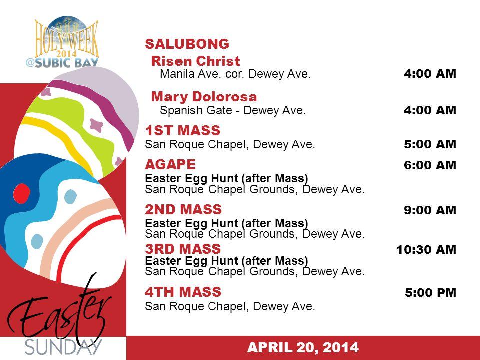 SALUBONG Risen Christ Manila Ave. cor. Dewey Ave. 4:00 AM Mary Dolorosa Spanish Gate - Dewey Ave. 4:00 AM 1ST MASS San Roque Chapel, Dewey Ave. 5:00 A