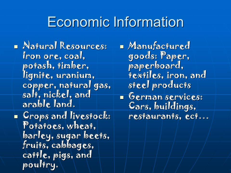 Economic Information Natural Resources: Iron ore, coal, potash, timber, lignite, uranium, copper, natural gas, salt, nickel, and arable land.