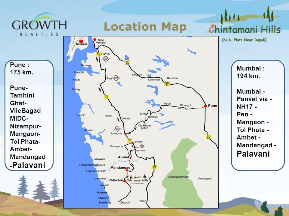 Location Map Mumbai : 194 km. Mumbai - Panvel via - NH17 - Pen - Mangaon - Tol Phata - Ambet - Mandangad - Palavani Pune : 175 km. Pune- Tamhini Ghat-