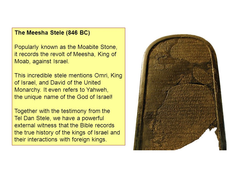 The Meesha Stele (846 BC) Popularly known as the Moabite Stone, it records the revolt of Meesha, King of Moab, against Israel. This incredible stele m