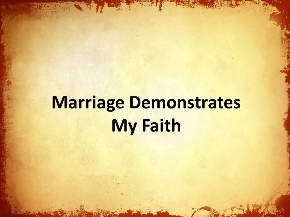 Marriage Demonstrates My Faith
