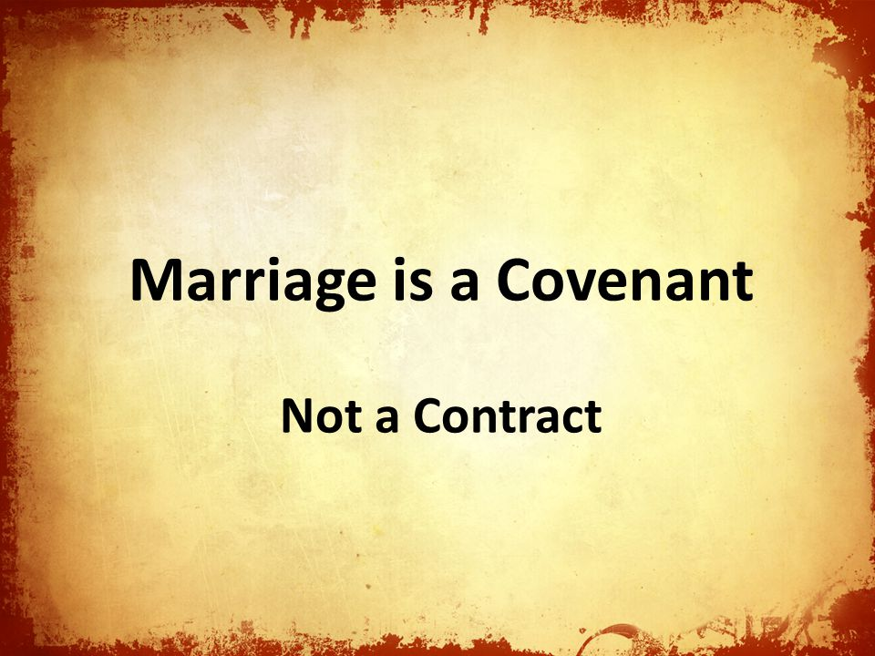 Marriage is a Covenant Not a Contract