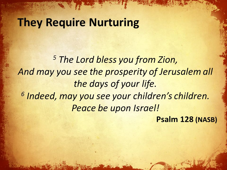5 The Lord bless you from Zion, And may you see the prosperity of Jerusalem all the days of your life.