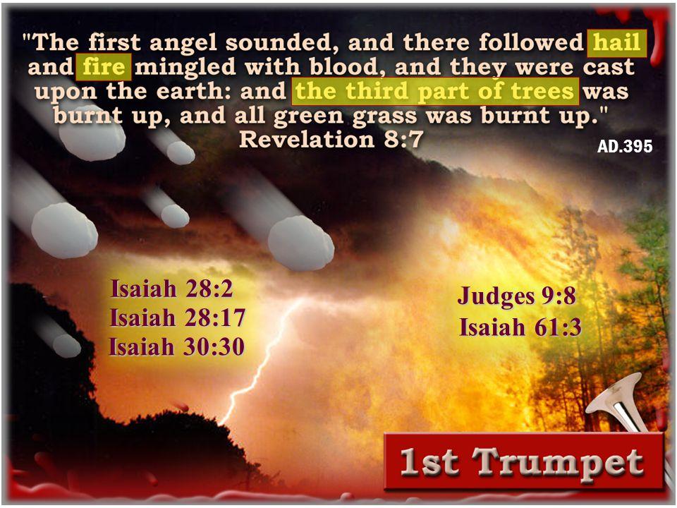 Isaiah 28:2 Isaiah 28:17 Isaiah 30:30 AD.395 Judges 9:8 Isaiah 61:3
