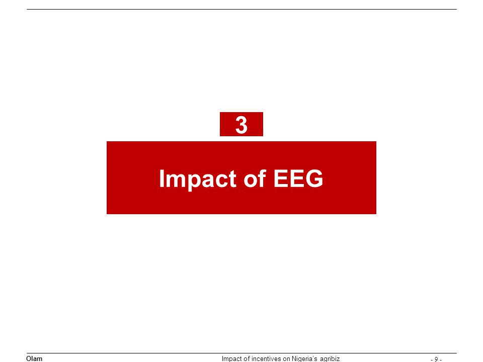 - 9 - Olam Impact of incentives on Nigerias agribiz Impact of EEG 3