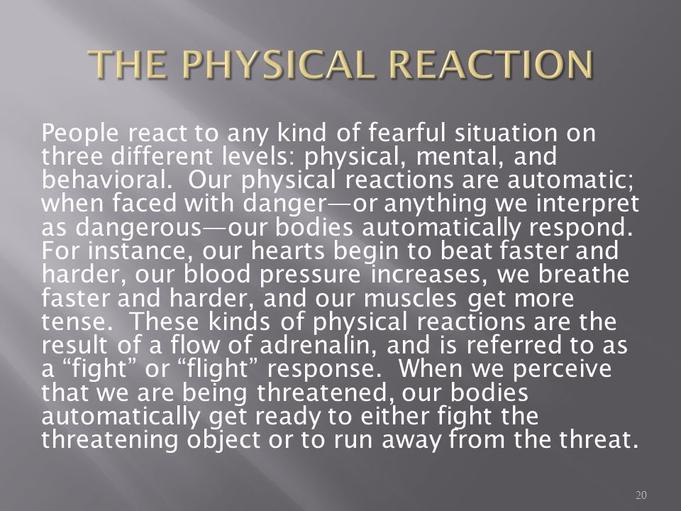 People react to any kind of fearful situation on three different levels: physical, mental, and behavioral.