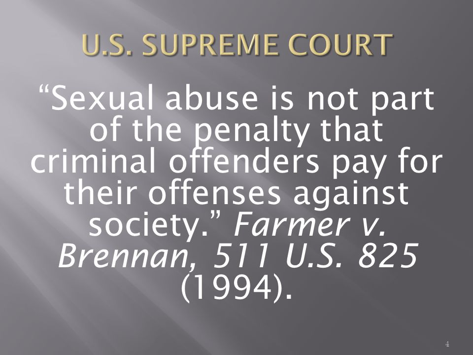 Sexual abuse is not part of the penalty that criminal offenders pay for their offenses against society.