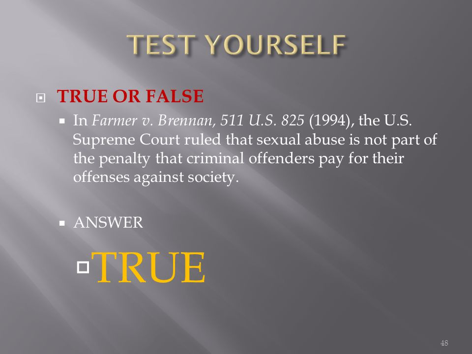 TRUE OR FALSE In Farmer v. Brennan, 511 U.S. 825 (1994), the U.S.