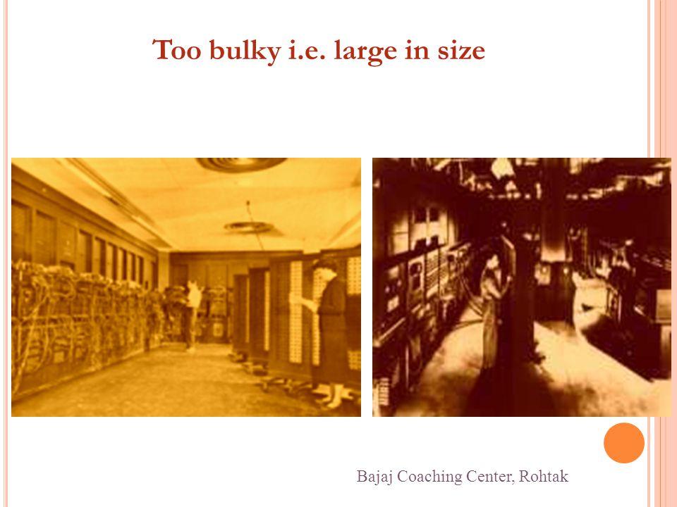 Too bulky i.e. large in size Bajaj Coaching Center, Rohtak
