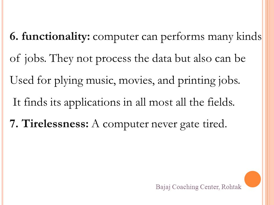 6. functionality: computer can performs many kinds of jobs.