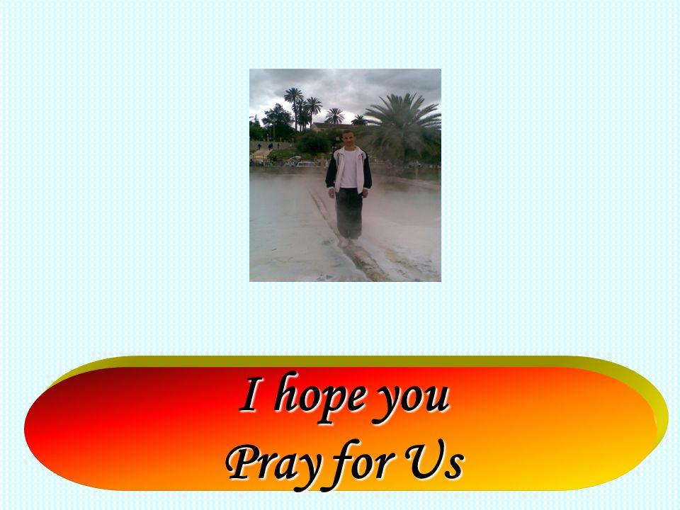 I hope you Pray for Us