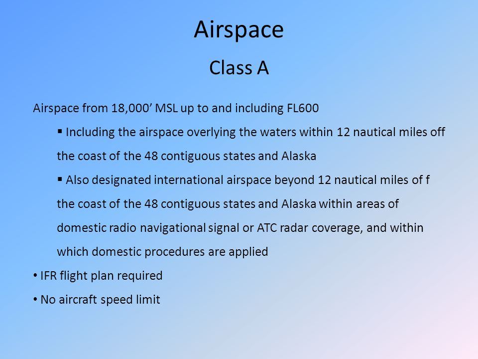 Airspace Class A Airspace from 18,000 MSL up to and including FL600 Including the airspace overlying the waters within 12 nautical miles off the coast