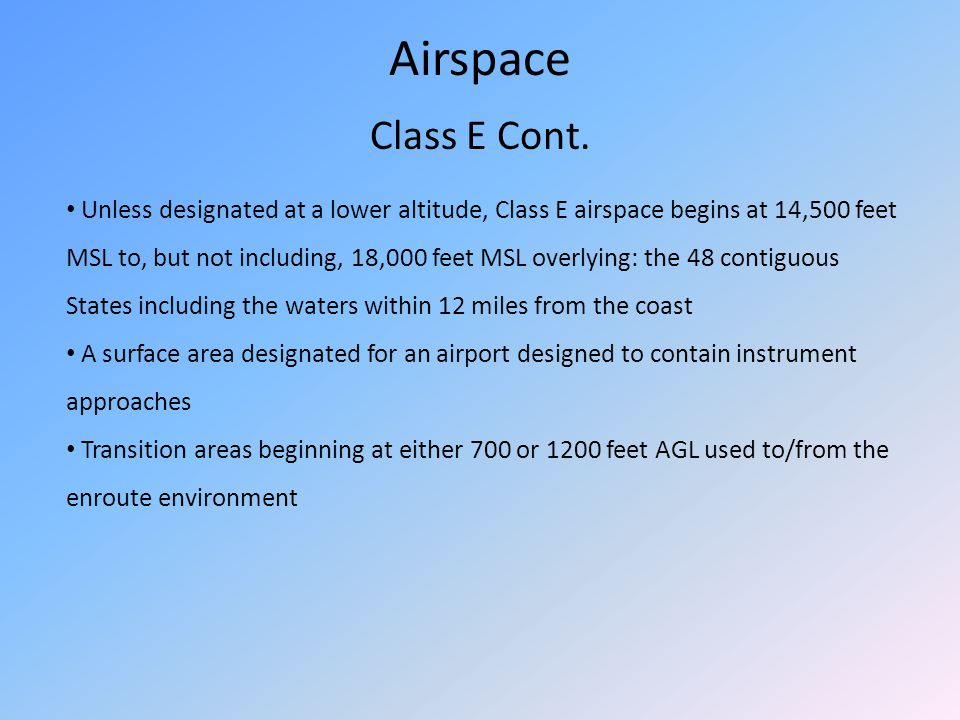 Airspace Class E Cont. Unless designated at a lower altitude, Class E airspace begins at 14,500 feet MSL to, but not including, 18,000 feet MSL overly
