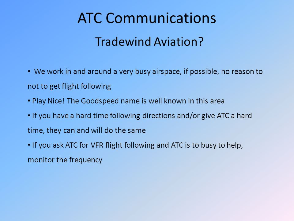 ATC Communications Tradewind Aviation? We work in and around a very busy airspace, if possible, no reason to not to get flight following Play Nice! Th
