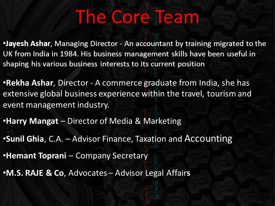 The Core Team Rekha Ashar, Director - A commerce graduate from India, she has extensive global business experience within the travel, tourism and event management industry.