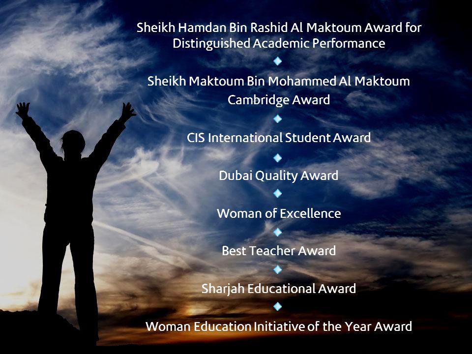 Sheikh Hamdan Bin Rashid Al Maktoum Award for Distinguished Academic Performance Sheikh Maktoum Bin Mohammed Al Maktoum Cambridge Award CIS Internatio