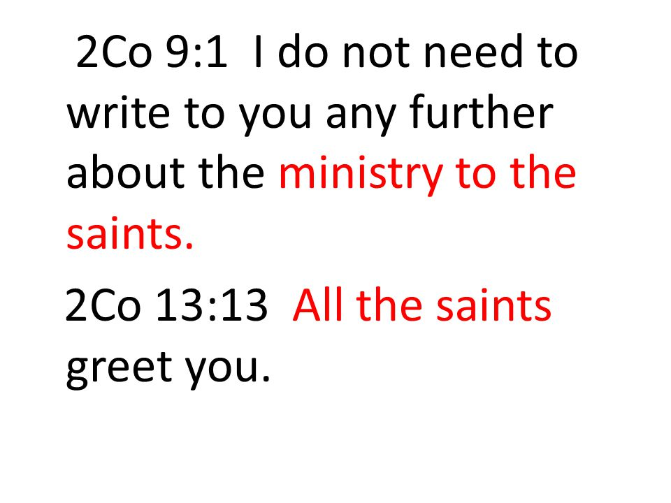 2Co 9:1 I do not need to write to you any further about the ministry to the saints. 2Co 13:13 All the saints greet you.