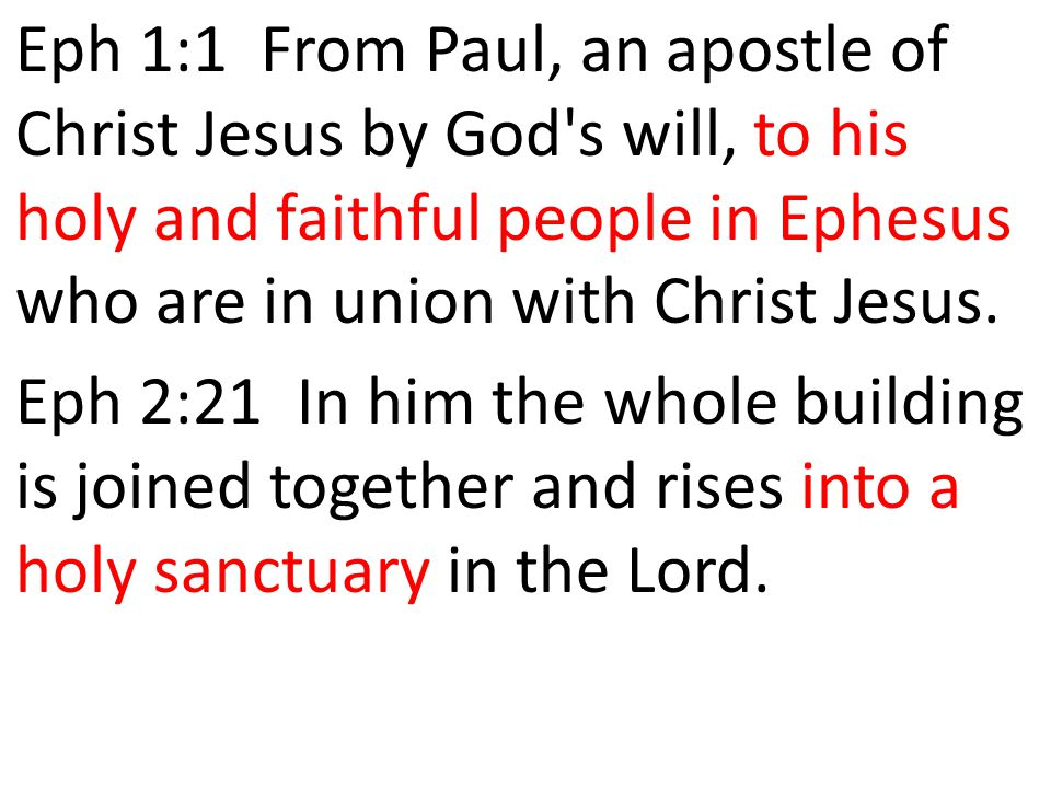Eph 1:1 From Paul, an apostle of Christ Jesus by God's will, to his holy and faithful people in Ephesus who are in union with Christ Jesus. Eph 2:21 I
