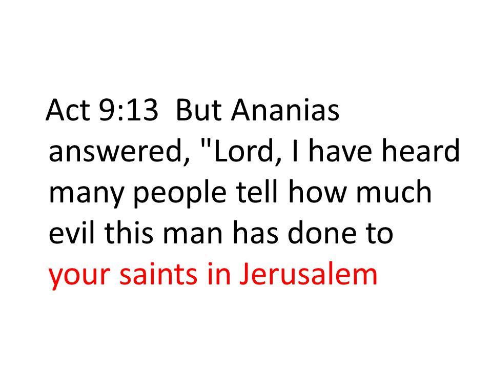 Act 9:13 But Ananias answered,