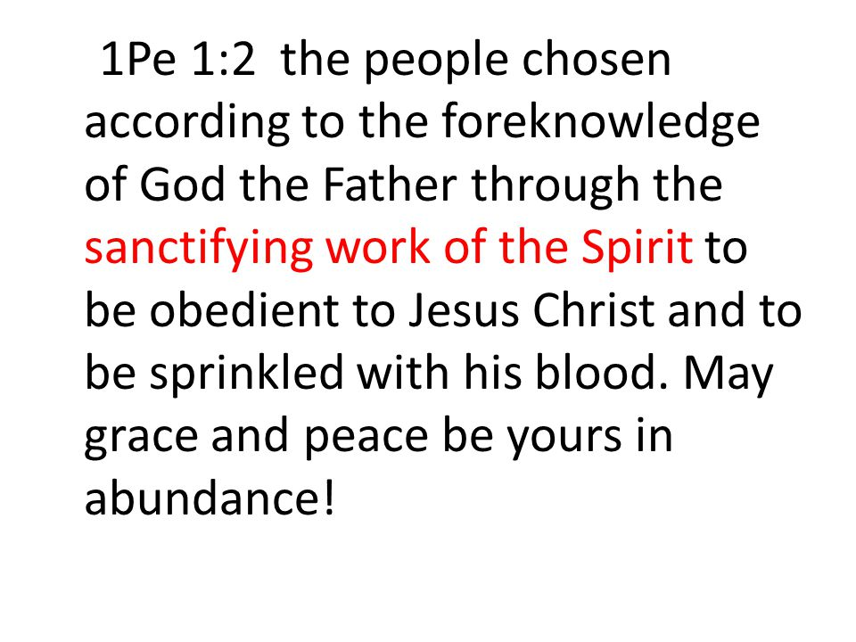 1Pe 1:2 the people chosen according to the foreknowledge of God the Father through the sanctifying work of the Spirit to be obedient to Jesus Christ a