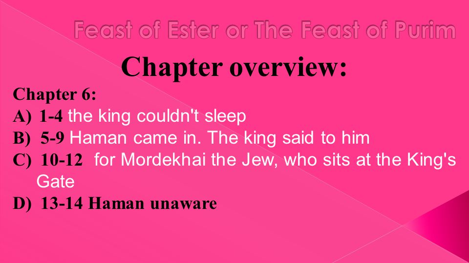 Chapter overview: Chapter 6: A)1-4 the king couldn t sleep B) 5-9 Haman came in.