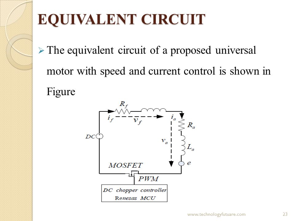 EQUIVALENT CIRCUIT The equivalent circuit of a proposed universal motor with speed and current control is shown in Figure 23www.technologyfutuare.com