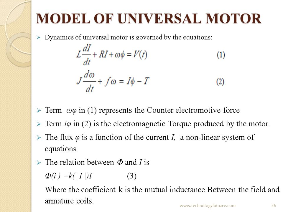 MODEL OF UNIVERSAL MOTOR Dynamics of universal motor is governed by the equations: Term ωφ in (1) represents the Counter electromotive force Term iφ i