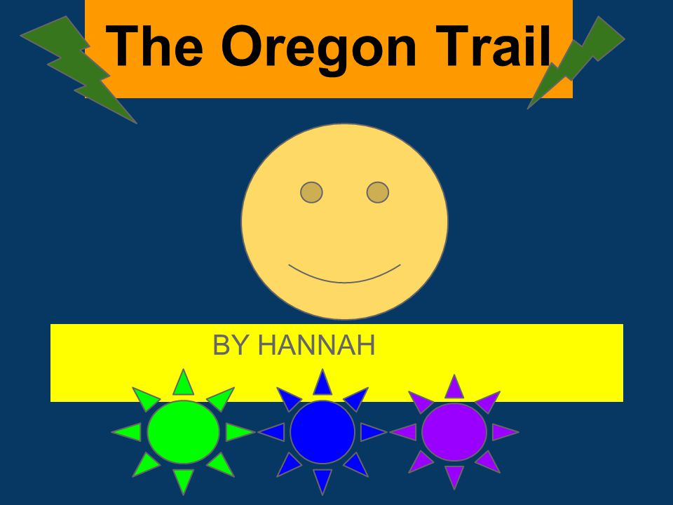 BY HANNAH The Oregon Trail