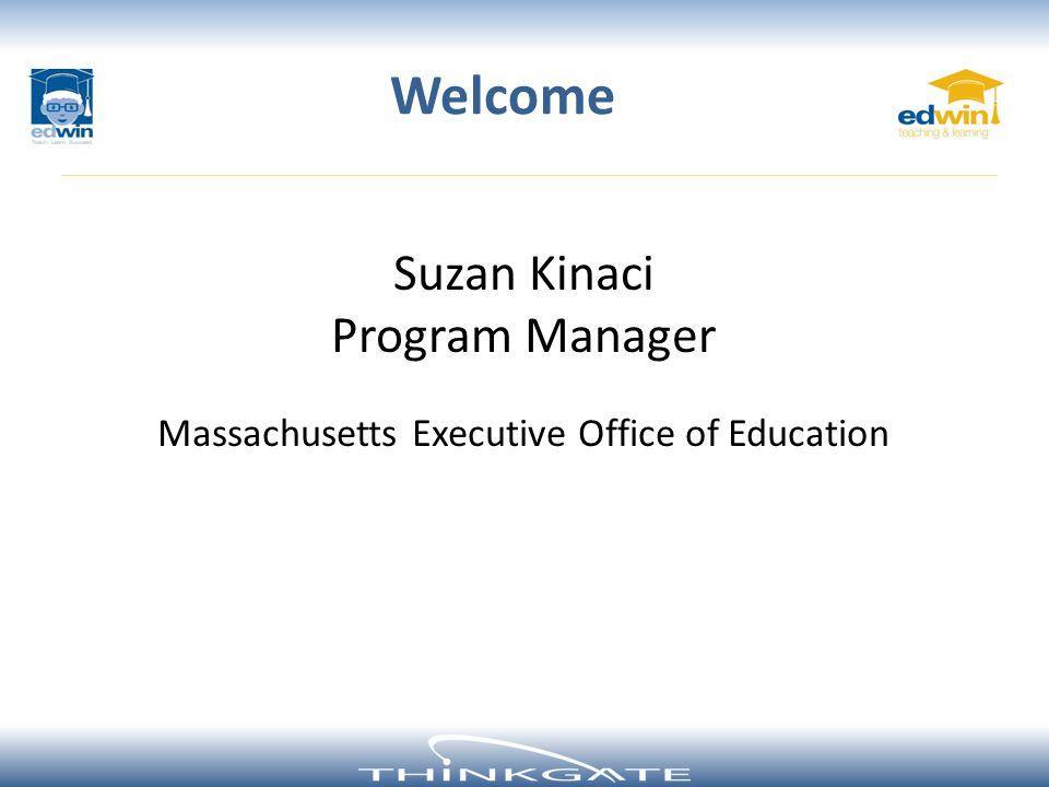 Suzan Kinaci Program Manager Massachusetts Executive Office of Education Welcome