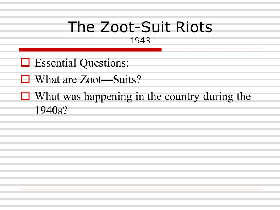 The Zoot-Suit Riots 1943 Essential Questions: What are ZootSuits.