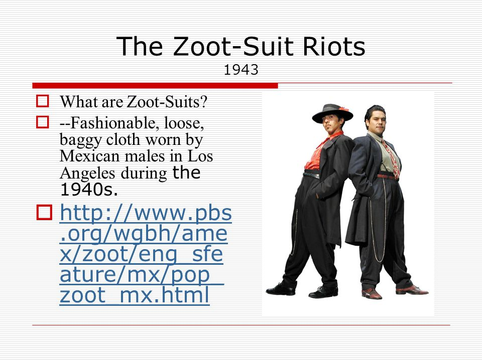 The Zoot-Suit Riots 1943 Pachuca, Mexico *Zoot-Suits were the trend among Mexican- American youth in LA.