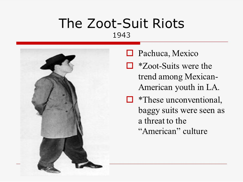 The Zoot-Suit Riots 1943 What was happening in the country during the 1940s?