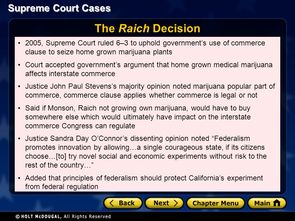 Supreme Court Cases The Raich Decision 2005, Supreme Court ruled 6–3 to uphold governments use of commerce clause to seize home grown marijuana plants