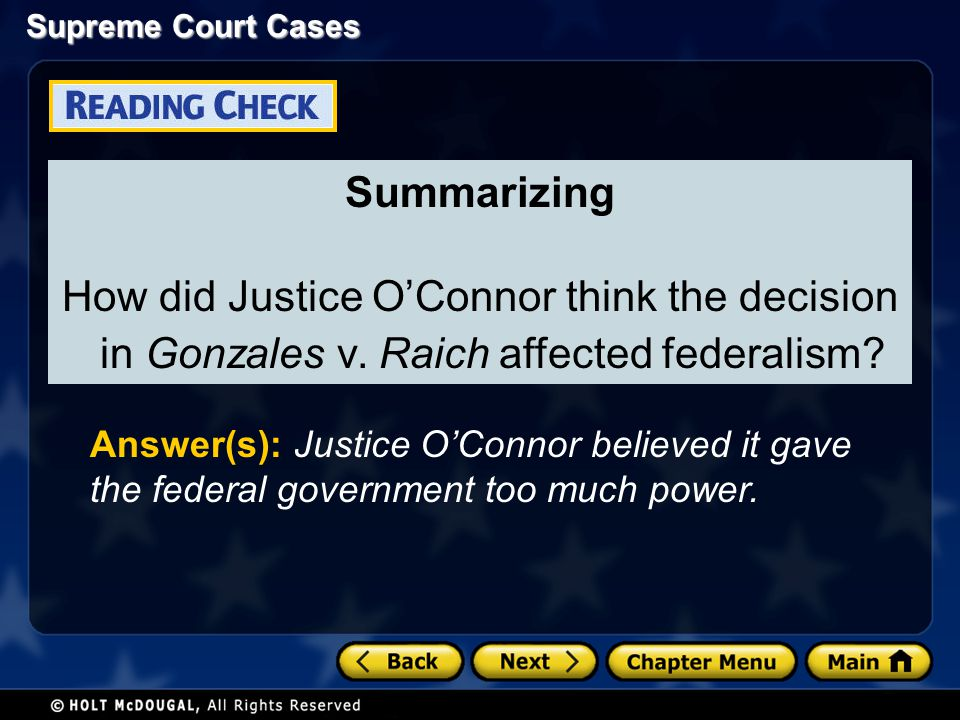Summarizing How did Justice OConnor think the decision in Gonzales v. Raich affected federalism? Answer(s): Justice OConnor believed it gave the feder
