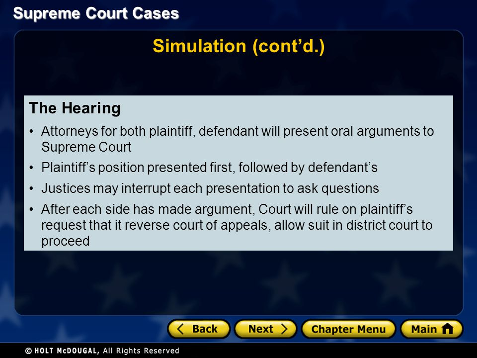 Supreme Court Cases The Hearing Attorneys for both plaintiff, defendant will present oral arguments to Supreme Court Plaintiffs position presented fir