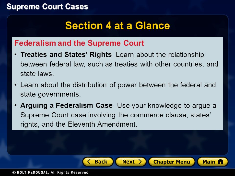 Supreme Court Cases Section 4 at a Glance Federalism and the Supreme Court Treaties and States Rights Learn about the relationship between federal law
