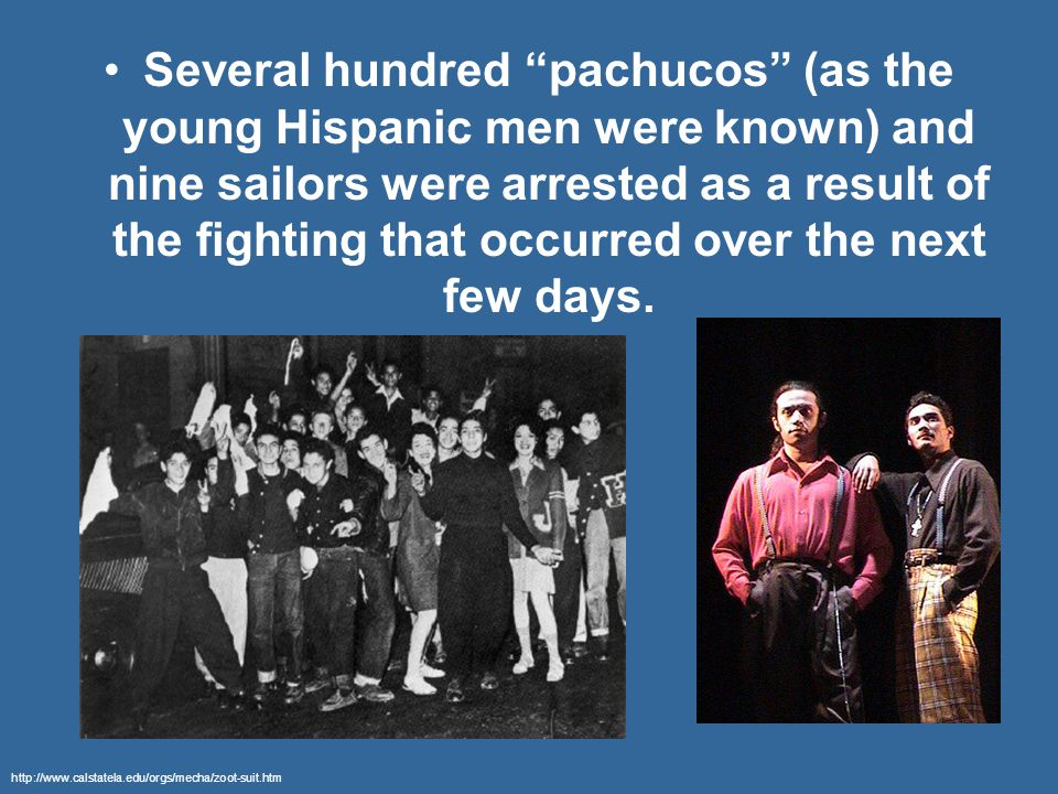 Several hundred pachucos (as the young Hispanic men were known) and nine sailors were arrested as a result of the fighting that occurred over the next few days.