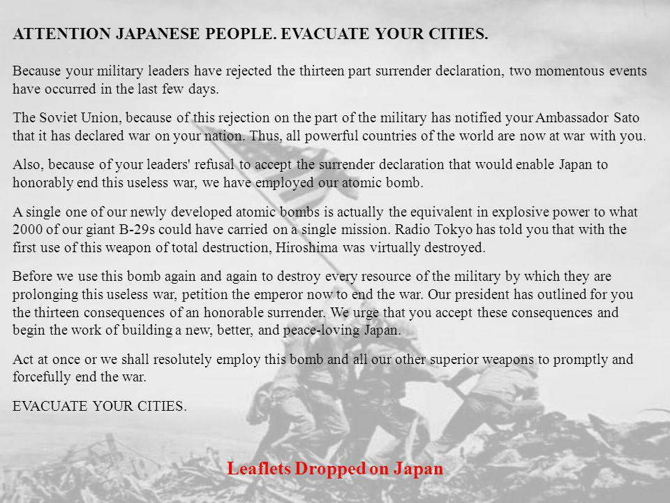 ATTENTION JAPANESE PEOPLE. EVACUATE YOUR CITIES. Because your military leaders have rejected the thirteen part surrender declaration, two momentous ev